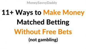 Ways to make money Matched Betting without Free bets